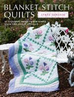 Blanket Stitch Quilts : 12 Stunning Projects for Simple Stick-and-Stitch Applique - Lynne Edwards