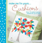 Make Me I'm Yours ... Pillows : Over 15 Pillow Making Projects for You to Sew
