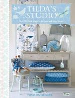 Tilda's Studio : Over 50 Fresh Projects for You and Your Home - Tone Finnanger