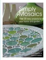 Simply Mosaics : Over 30 Easy Projects for Your Home and Garden - Tracy Boomer
