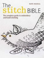 The Stitch Bible : A Comprehensive Guide to 225 Embroidery Stitches and Techniques - Kate Haxell