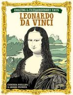 Leonardo da Vinci : Amazing & Extraordinary Facts - Shana Priwer