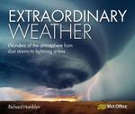 Extraordinary Weather : Wonders of the Atmosphere from Dust Storms to Lighting Strikes - Richard Hamblyn