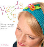 Heads Up : Make Your Own Fascinators, Hairbands, Clips and Combs - Carol Meldrum