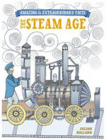 The Steam Age : Amazing & Extraordinary Facts - Julian Holland