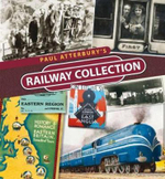 Paul Atterbury's Railway Collection : Rediscover Britain's Forgotten Railway Routes - Paul Atterbury