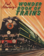 Paul Atterbury's Wonder Book of Trains : A Boy's Own World of Railway Nostalgia - Paul Atterbury
