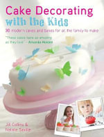 Cake Decorating with the Kids : 30 Modern Cakes and Bakes for All the Family to Make - Jill Collins