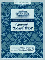 Wise Words & Country House Ways : House and Garden Tips from Upstairs and Downstairs - Ruth Binney