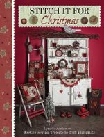 Stitch it for Christmas : Festive Sewing Projects to Craft and Quilt - Lynette Anderson