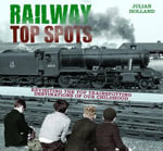Railway Top Spots : Revisiting the Top Train Spotting Destinations of Our Childhood - Julian Holland