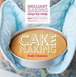 The Pink Whisk Guide to Cake Making : Brilliant Baking Step-by-Step - Ruth Clemens