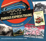 An A-Z of Famous Express Trains : An Illustrated Trip Down Memory Lane - Julian Holland