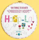 Hoop-La! : 100 Things to Do with Embroidery Hoops - Kirsty Neale