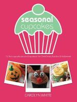 Seasonal Cupcake Characters : 12 Fun Cupcake Decorating Ideas for Christmas, Easter & Halloween - Carolyn White