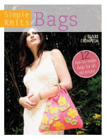 Simple Knits: Bags : 12 Fun-to-Make Bags for All Occasions - Claire Crompton