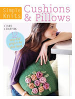 Simple Knits: Cushions & Pillows : 12 Easy-Knit Projects for Your Home - Claire Crompton