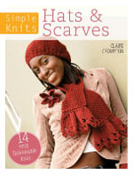 Simple Knits: Hats & Scarves : 14 Easy Fashionable Knits - Claire Crompton