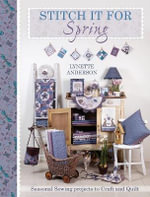 Stitch it for Spring : Seasonal Sewing Projects to Craft and Quilt - Lynette Anderson