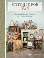 Stitch It for Fall : Seasonal Sewing Projects to Craft & Quilt - Lynette Anderson