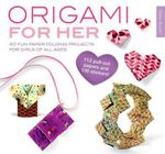 Origami for Her : 40 Fun Paper-Folding Projects for Girls of All Ages - Didier Boursin