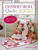 Dessert Roll Quilts : 12 Simple Dessert Roll Quilt Patterns - Pam Lintott