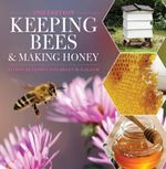 Keeping Bees and Making Honey - Alison Benjamin