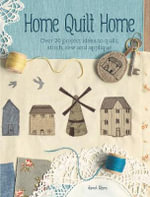 Home Quilt Home : Over 20 Project Ideas to Quilt, Stitch, Sew and Applique - Janet Clare