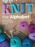 Knit the Alphabet : Quick and easy alphabet knitting patterns - Claire Garland