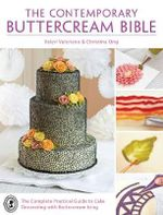 The Contemporary Buttercream Bible : The complete practical guide to cake decorating with buttercream icing - Valeri Valeriano