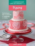 The Contemporary Cake Decorating Bible: Piping : Techniques, Tips and Projects for Piping on Cakes - Lindy Smith