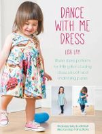 Dance With Me Dress : Three Dress Patterns for Little Girls Including Dress, Smock and Matching Purse - Lisa Lam