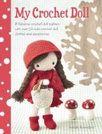 My Crochet Doll : A Fabulous Crochet Doll Pattern with Over 50 Cute Crochet Doll Clothes and Accessories - Isabelle Kessedjian