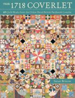 The 1718 Coverlet : 69 Quilt Blocks from the Oldest Dated British Patchwork Coverlet - Susan Briscoe