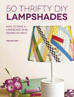 50 Thrifty DIY Lampshades : How to Make a Lampshade in 50 Ingenious Ways - Adeline Lobut