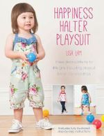 Happiness Halter Playsuit : Three Dress Patterns for Little Girls Including Playsuit, Halter Top and Dress - Lisa Lam