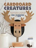 Cardboard Creatures : Contemporary cardboard craft projects for the home, celebrations and gifts - Claude Jeantet
