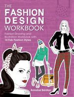 The Fashion Design Workbook : Fashion Drawing and Illustration Workbook With 14 Fab Fashion Styles - Annabel Benilan