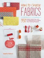 How to Choose Fabrics : 350 Fabrics Swatches to Inspire Your Sewing Projects - Sophie Helene