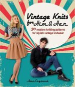 Vintage Knits for Him & Her : 30 Modern Knitting Patterns for Stylish Vintage Knitwear - Ame England