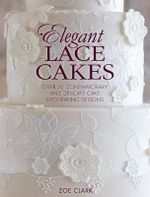 Elegant Lace Cakes : 30 Delicate Cake Decorating Designs for Contemporary Lace Cakes - Zoe Clark