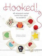 Hooked! : 40 Whimsical Crochet Motifs from Weird to Wonderful - Michelle Delprat
