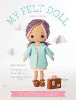 My Felt Doll : Easy Sewing Patterns for Wonderfully Whimsical Dolls - Michelle Down