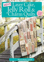 More Layer Cake, Jelly Roll and Charm Quilts - Pam Lintott