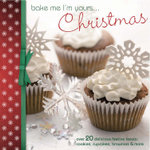 Bake Me I'm Yours... Christmas : Over 20 Delicious Festive Treats - Cookies, Cupcakes, Brownies & More