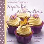 Bake Me I'm Yours...Cupcake Celebration - Lindy Smith