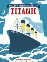 Amazing & Extraordinary Facts - The Titanic - Stuart Robertson