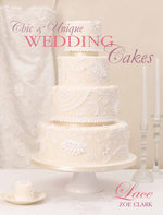 Chic & Unique Wedding Cakes - Lace : An Elegant Cake Decorating Project - Zoe Clark