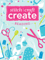Stitch, Craft, Create - Beading : 7 Quick & Easy Beading Projects - Various