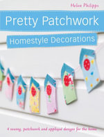 Pretty Patchwork Homestyle Decorations : 4 Sewing, Patchwork and Applique Designs for the Home - Helen Philipps